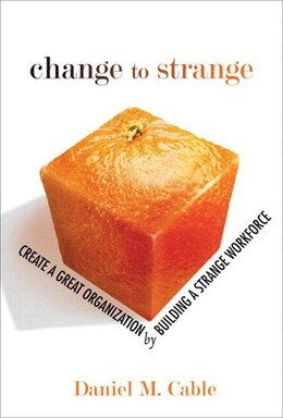 Book Change to Strange: Create a Great Organization by Building a Strange Workforce (paperback) by Daniel M. Cable