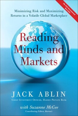 Book Reading Minds and Markets: Minimizing Risk and Maximizing Returns in a Volatile Global Marketplace by Jack Ablin