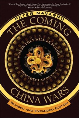 Book The Coming China Wars: Where They Will Be Fought and How They Can Be Won, Revised and Expanded… by Peter Navarro