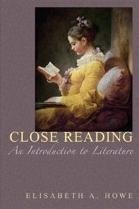 Book Close Reading: An Introduction to Literature by Elisabeth S. Howe