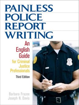 Book Painless Police Report Writing: An English Guide for Criminal Justice Professionals by Barbara Frazee