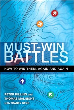 Book Must-Win Battles: How To Win Them, Again And Again by Peter Killing