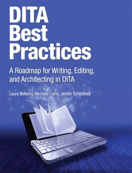 Book DITA Best Practices: A Roadmap for Writing, Editing, and Architecting in DITA by Laura Bellamy