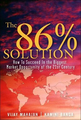 Book The 86 Percent Solution: How to Succeed in the Biggest Market Opportunity of the Next 50 Years… by Vijay Mahajan