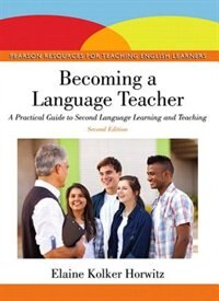 Book Becoming A Language Teacher: A Practical Guide To Second Language Learning And Teaching by Elaine K. Horwitz