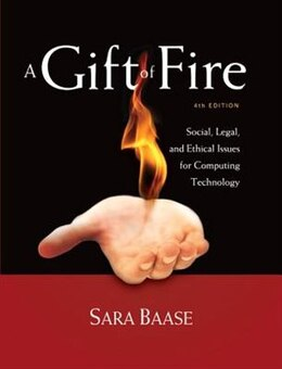 Book A Gift Of Fire: Social, Legal, And Ethical Issues For Computing Technology by Sara Baase