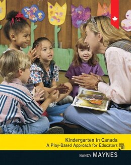 Book Kindergarten In Canada: A Play-based Approach For Educators by Nancy Maynes