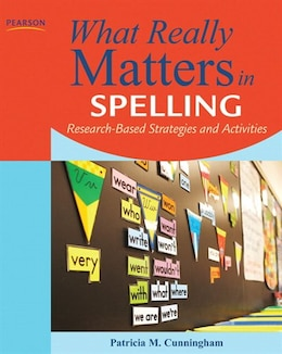 Book What Really Matters in Spelling: Research-Based Strategies and Activities by Patricia M. Cunningham