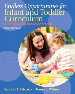 Book Endless Opportunities For Infant And Toddler Curriculum: A Relationship-based Approach by Sandra H. Petersen