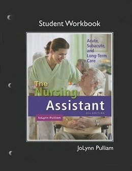 Book The Workbook (student Activity Guide) For Nursing Assistant: Acute, Subacute, And Long-term Care by Jolynn Pulliam