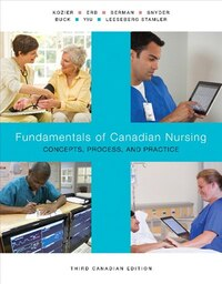 Fundamentals Of Canadian Nursing: Concepts, Process, And Practice, Third Canadian Edition
