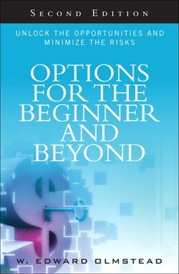 Book Options For The Beginner And Beyond: Unlock The Opportunities And Minimize The Risks by W. Olmstead