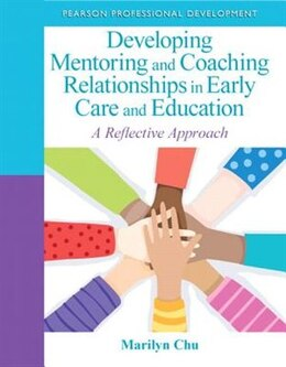 Book Developing Mentoring And Coaching Relationships In Early Care And Education: A Reflective Approach by Marilyn Chu