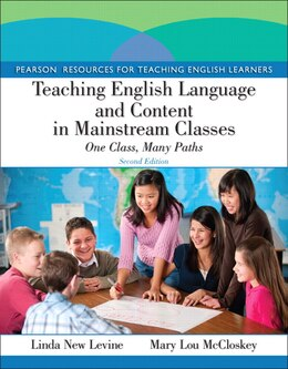 Book Teaching English Language and Content in Mainstream Classes: One Class, Many Paths by Linda New Levine