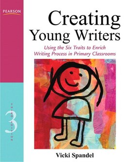 Book Creating Young Writers: Using the Six Traits to Enrich Writing Process in Primary Classrooms by Vicki Spandel