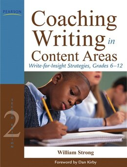 Book Coaching Writing in Content Areas: Write-for-Insight Strategies, Grades 6-12 by William J. Strong