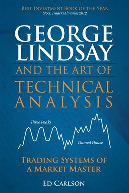 Book George Lindsay and the Art of Technical Analysis: Trading Systems of a Market Master by Ed Carlson
