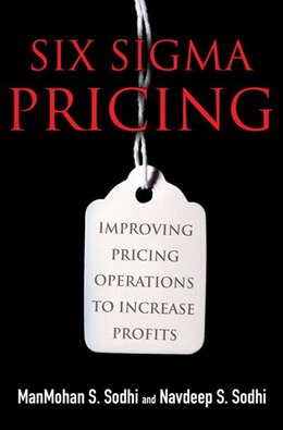 Book Six Sigma Pricing (paperback): Improving Pricing Operations to Increase Profits by ManMohan S. Sodhi