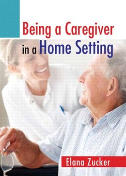 Book Being A Caregiver In A Home Setting by Elana Zucker