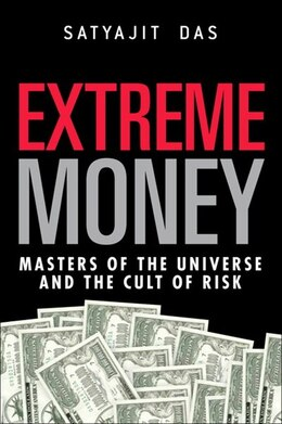 Book Extreme Money: Masters of the Universe and the Cult of Risk by Satyajit Das