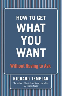 Book How to Get What You Want...Without Having to Ask: Without Having to Ask by Richard Templar