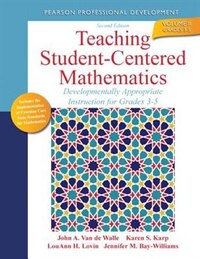 Teaching Student-centered Mathematics: Developmentally Appropriate Instruction For Grades 3-5…