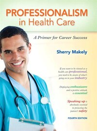 Professionalism In Health Care: A Primer For Career Success