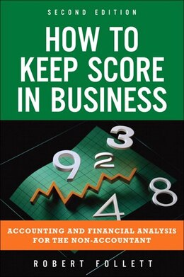 Book How to Keep Score in Business: Accounting and Financial Analysis for the Non-Accountant by Robert Follett