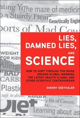 Book Lies, Damned Lies, and Science: How to Sort Through the Noise Around Global Warming, the Latest… by Sherry Seethaler