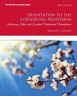 Book Orientation To The Counseling Profession: Advocacy, Ethics, And Essential Professional Foundations by Bradley T. Erford