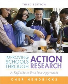 Book Improving Schools Through Action Research: A Reflective Practice Approach by Cher C. Hendricks