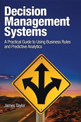 Book Decision Management Systems: A Practical Guide To Using Business Rules And Predictive Analytics by James Taylor
