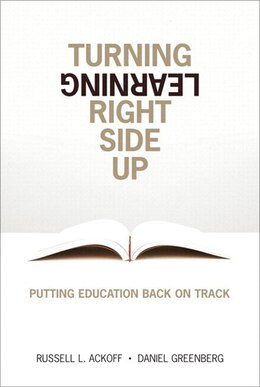 Book Turning Learning Right Side Up: Putting Education Back on Track (paperback) by Russell Ackoff