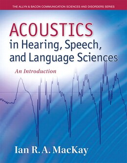 Book Acoustics In Hearing, Speech And Language Sciences: An Introduction, Loose-leaf Version by Ian R. A. Mackay