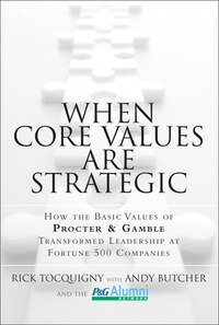 When Core Values Are Strategic: How The Basic Values Of Procter & Gamble Transformed Leadership At…