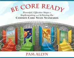 Book Be Core Ready: Powerful, Effective Steps To Implementing And Achieving The Common Core State… by Pam Allyn