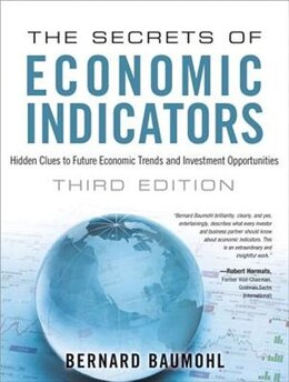 Book The Secrets Of Economic Indicators: Hidden Clues To Future Economic Trends And Investment… by Bernard Baumohl