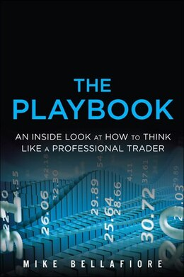 Book The Playbook: An Inside Look At How To Think Like A Professional Trader by Mike Bellafiore
