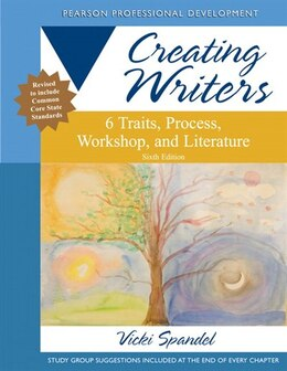 Book Creating Writers: 6 Traits, Process, Workshop, And Literature by Vicki Spandel