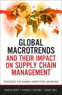 Book Global Macrotrends And Their Impact On Supply Chain Management: Strategies For Gaining Competitive… by Chad W. Autry