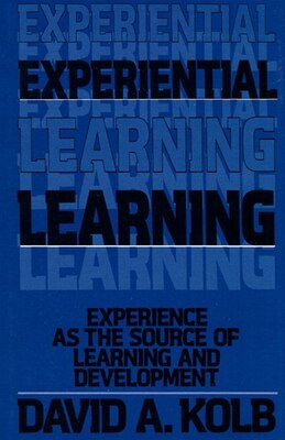 Book Experiential Learning: Experience as the Source of Learning and Development by David A. Kolb