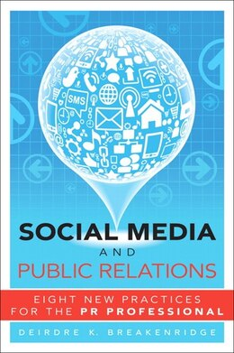 Book Social Media and Public Relations: Eight New Practices for the PR Professional by Deirdre Breakenridge