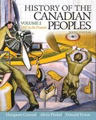 History Of The Canadian Peoples: 1867 To The Present, Vol. 2