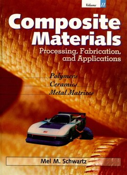 Book Composite Materials, Vol. II: Processing, Fabrication, and Applications by Mel M. Schwartz