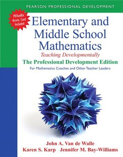 Elementary and Middle School Mathematics: Teaching Developmentally: The Professional Development Edition For Mathematics Coaches And Other Te