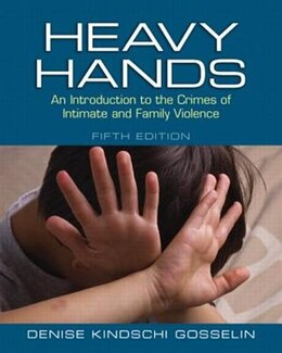 Book Heavy Hands: An Introduction To The Crimes Of Intimate And Family Violence by Denise Kindschi Gosselin