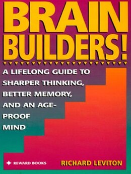 Book Brain Builders!: A Lifelong Guide To Sharper Thinking, Better Memory, And Anage-proof Mind by Richard Leviton