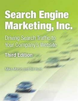 Book Search Engine Marketing, Inc.: Driving Search Traffic To Your Company's Website by Mike Moran