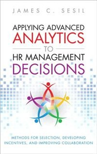 Book Applying Advanced Analytics To Hr Management Decisions: Methods For Selection, Developing… by James C. Sesil