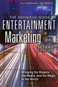Book The Definitive Guide To Entertainment Marketing: Bringing The Moguls, The Media, And The Magic To… by Al Lieberman